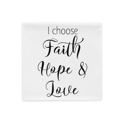 I Choose Faith Hope - Pillow Case