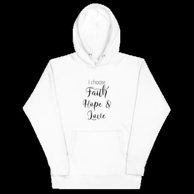 I Choose Faith Hope & Love - Unisex Hoodie