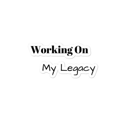 Working On My Legacy Bubble-free stickers