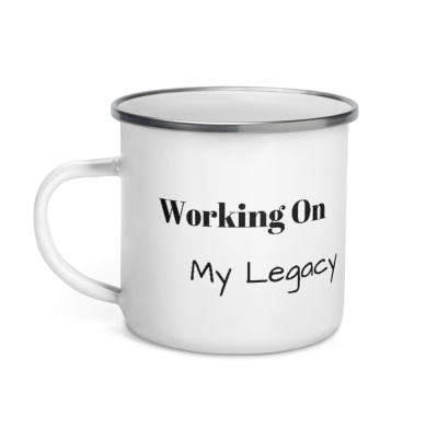 """Working On My Legacy ""Enamel Mug"