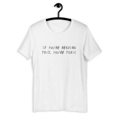 If You're Reading This, You're Toxic Unisex T-Shirt