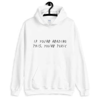If You're Reading This, You're Toxic Unisex Hoodie