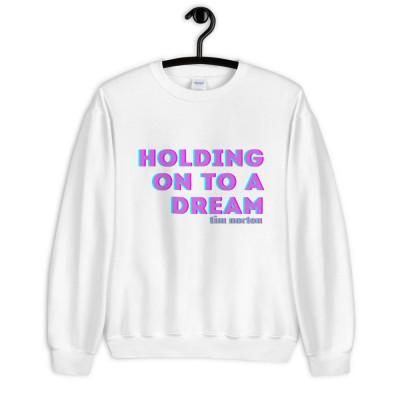 'Holding on to a Dream' [2020] - Unisex Sweatshirt