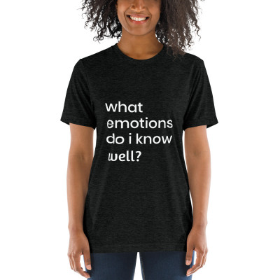 what emotions do I know well?  - deydreaming mindful outerwear -short sleeve charcoal gray t-shirt