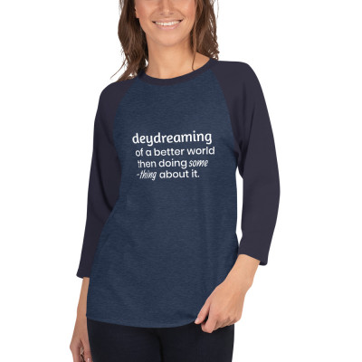 deydreaming of a better world then doing something about it - deydreaming mindful outerwear -  3/4 sleeve shirt