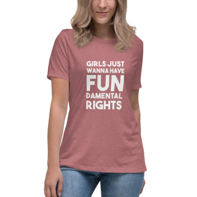 Girls Just Wanna Have Fundamental Rights • Relaxed T-Shirt
