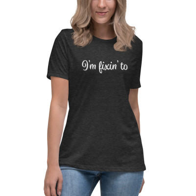 I'm Fixin' To • Relaxed T-Shirt