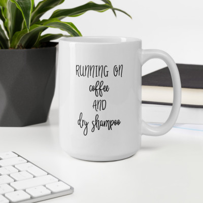 Running on Coffee and Dry Shampoo • Coffee Mug
