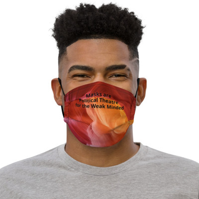 Masks are Political Theatre for the Weak Minded