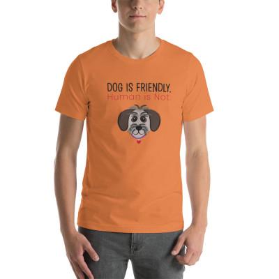 Dog is Friendly Human is Not T-Shirt for Women, Men, Unisex, Dog Lover, Activist, Dog Walker, Animal Shirts, Dog Shirt, Rescue