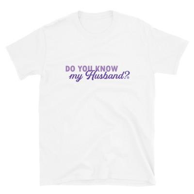 Do You Know My Husband? Unisex Shirt, Dating T-Shirt, Single TShirt, Valentines Day Shirt, Funny Shirt, Divorced Shirt, Bachelorette Shirt, Soulmate