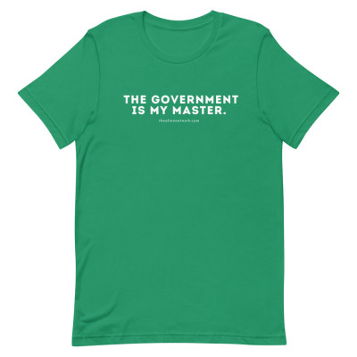 The Government Is My Master Short-Sleeve Unisex T-Shirt | Activist Tshirt | Funny Covid Tshirts
