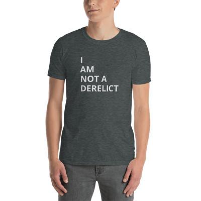 I Am Not A Derelict | Short-Sleeve Unisex T-Shirt