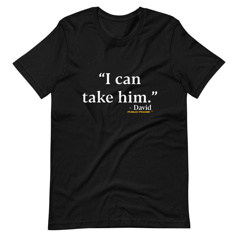 I Can Take Him Enlarged T-Shirt