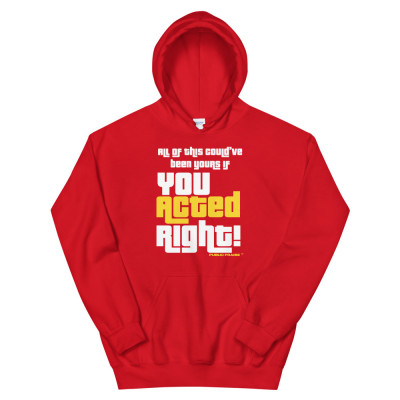 You Acted Right Hoodie