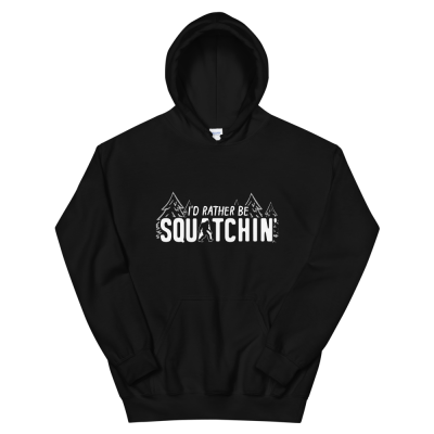 I'd Rather Be Squatchin' Bigfoot Hoodie