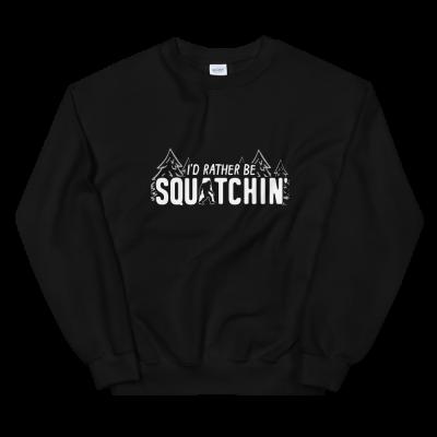 I'd Rather Be Squatchin' Bigfoot Sweatshirt