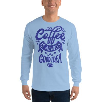 Coffee Is Always A Good Idea Men's Long Sleeve Shirt