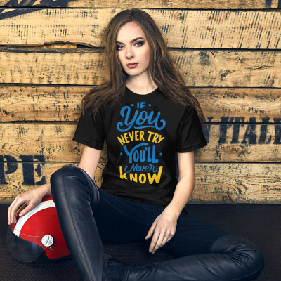 If You Never Try You Never Know Short-Sleeve Unisex T-Shirt