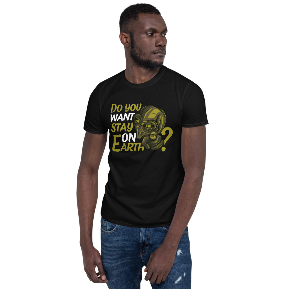 Do You Want Stay On Earth Short-Sleeve Unisex T-Shirt