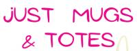 Just Mugs & Totes
